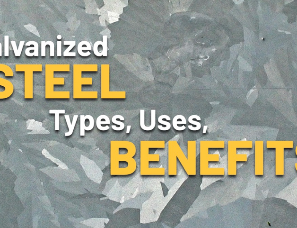 Galvanized Steel: Types, Uses, Benefits.
