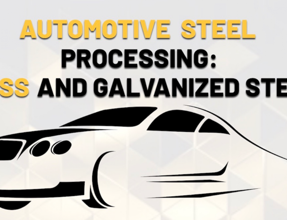 Automotive Steel Processing: AHSS and Galvanized Steel